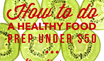 How to do a Healthy Food Prep Under $50