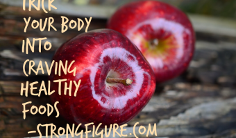 Trick Your Body into Craving Better Foods